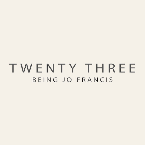 Being Jo Francis – Twenty Three